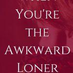 Awkward Loner