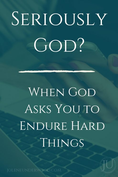 Seriously God, When God Asks You To Endure Hard Things