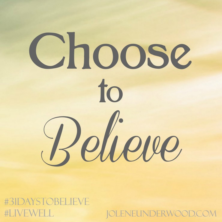 Choose to Believe #livewell #31DaystoBelieve