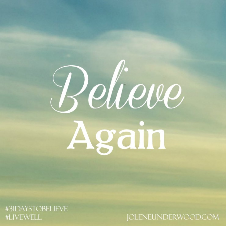 Believe Again #write31days #31DaystoBelieve #faith #hope
