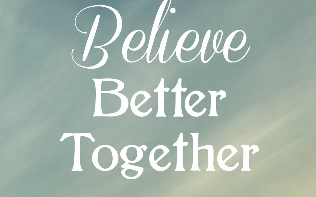 Believe Better Together