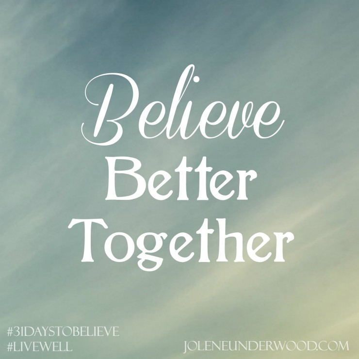 Believe Better Together #write31days #31DaystoBelieve