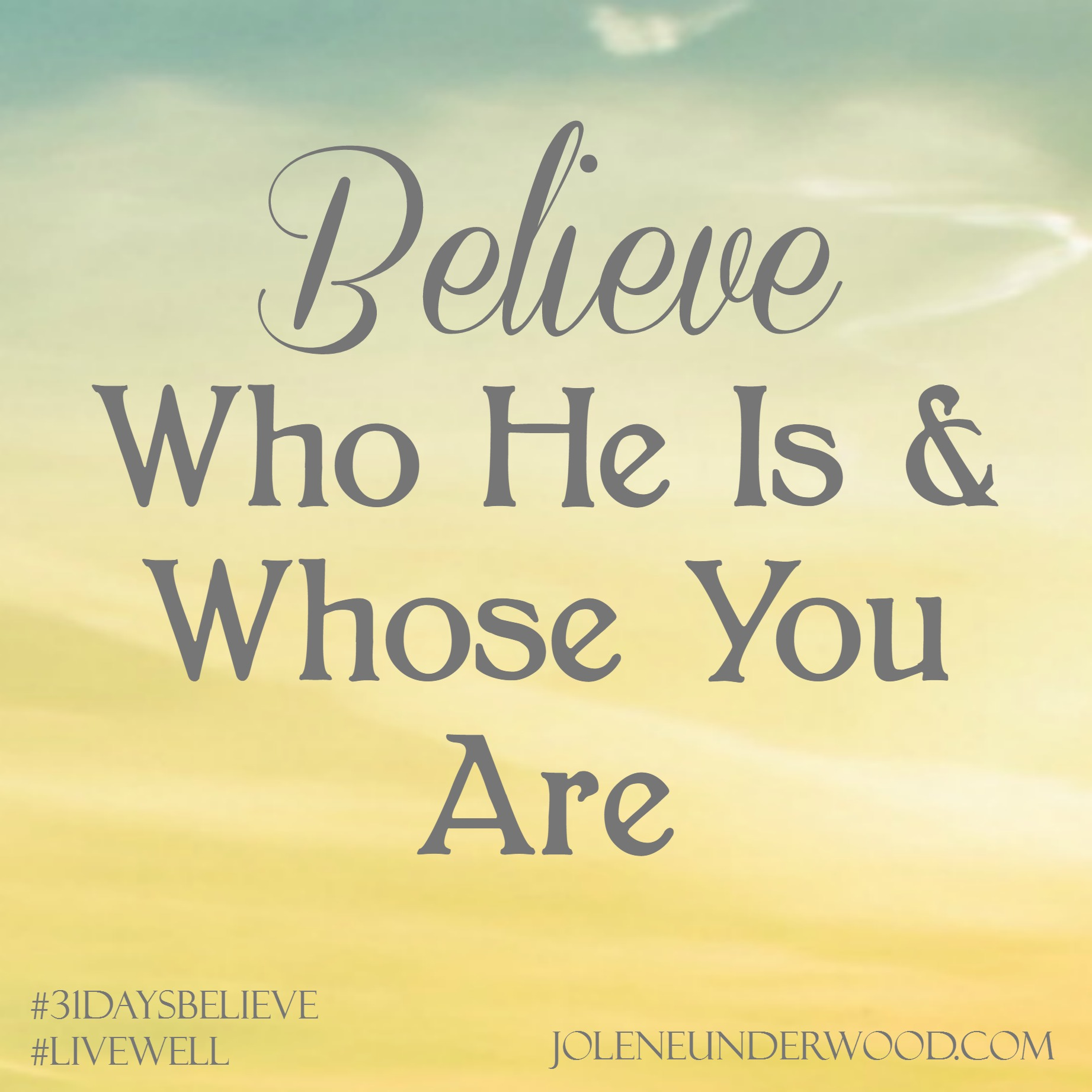 Believe Who He Is And Whose You Are