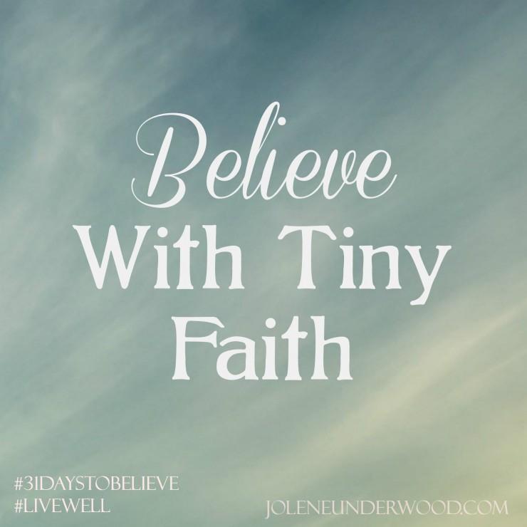 Believe With Tiny Faith #31DaystoBelieve #write31days