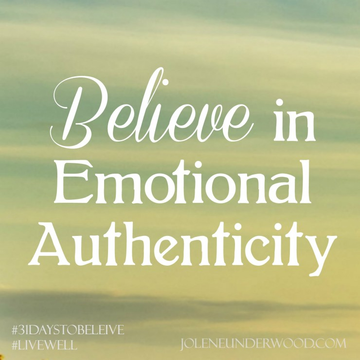 Believe in Emotional Authenticity #write31days #31DaysofBelieving