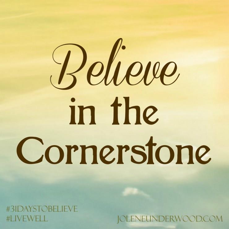 Believe in the Cornerstone #write31days #31DaystoBelieve
