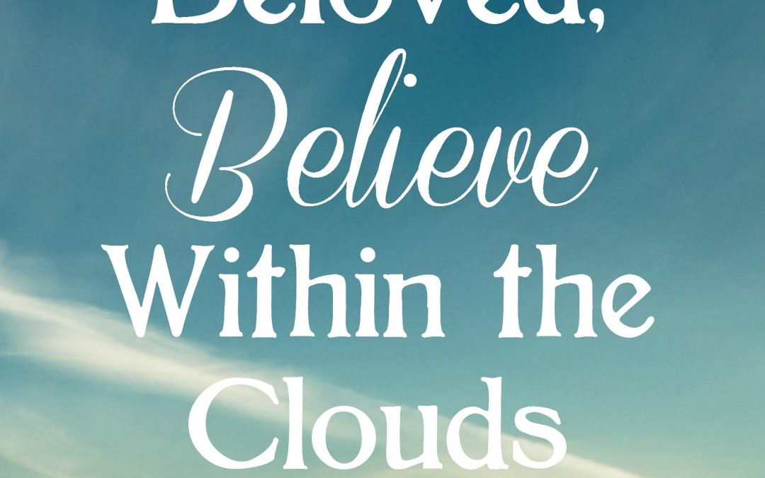 Beloved, Believe Within the Clouds {Guest: Amy Breitmann}