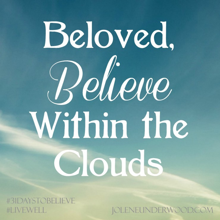 Believe Within the Clouds #write31days #31DaystoBelieve