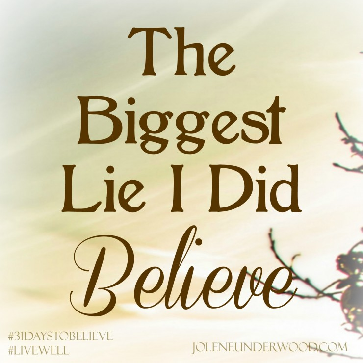 The Biggest Lie I Did Believe #write31days #31daystobelieve