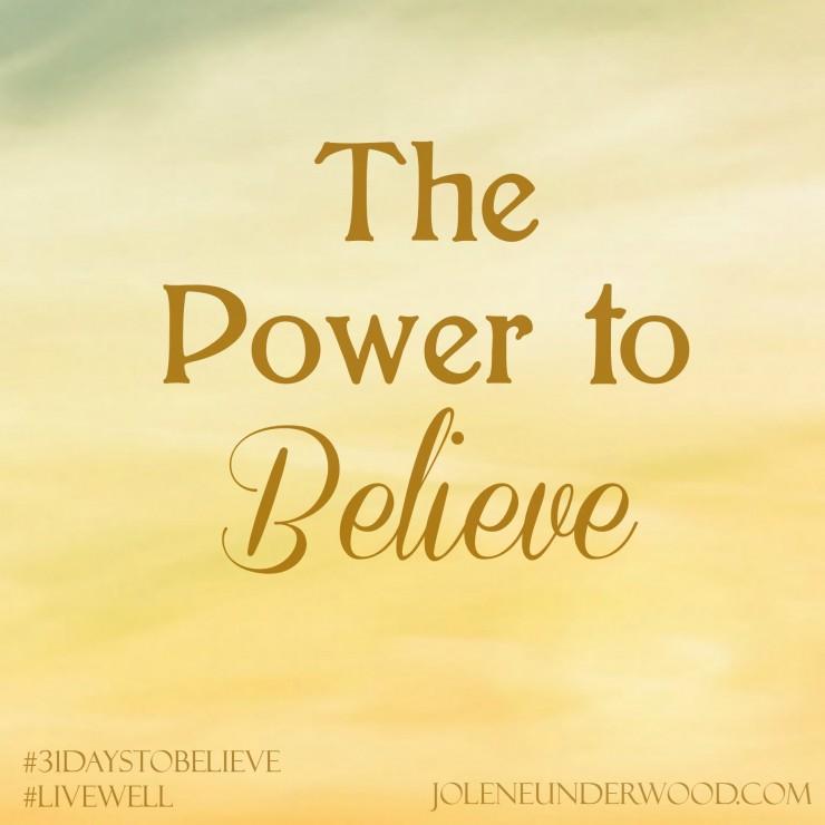 The Power to Believe #write31days #31DaystoBelieve #amwriting
