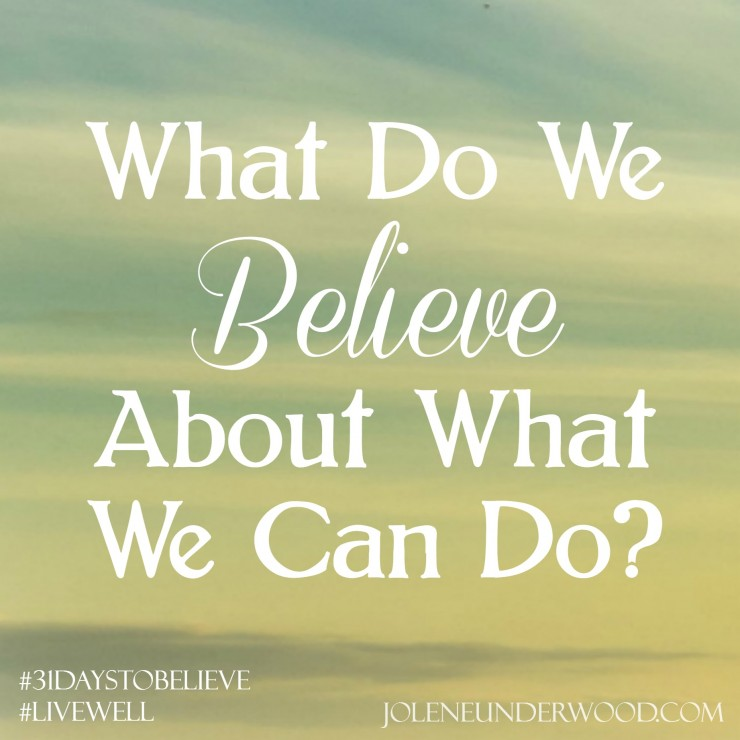 What Do We Believe About What We Can Do #31daystoBelieve #write31days