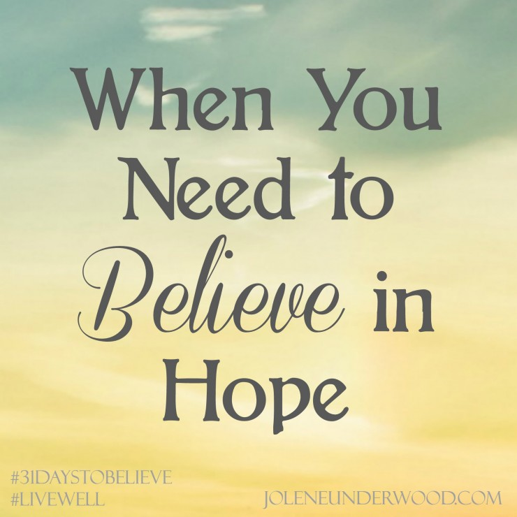 When You Need to Believe in Hope #31daystobelieve #write31days