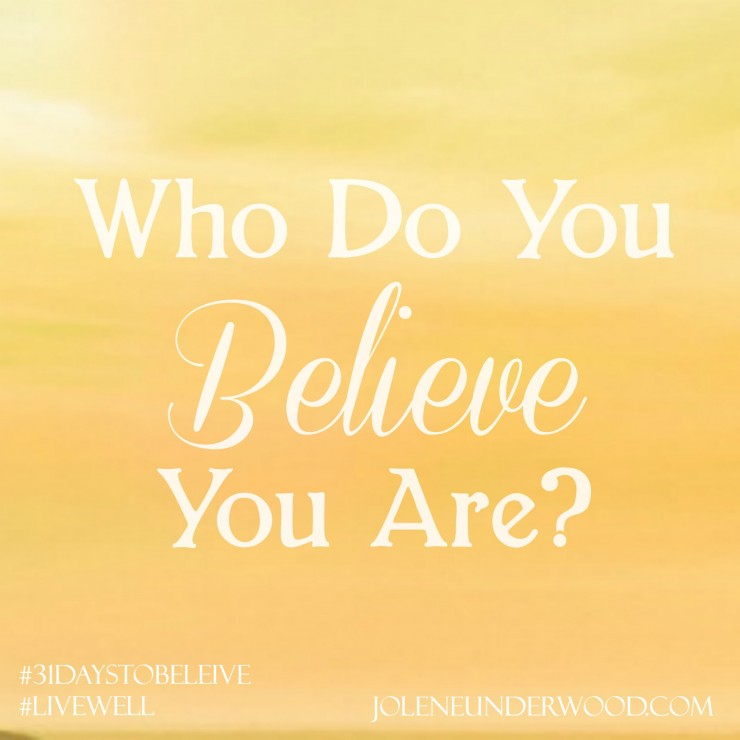 Who Do You Believe You Are #amwriting #31DaystoBelieve #write31days