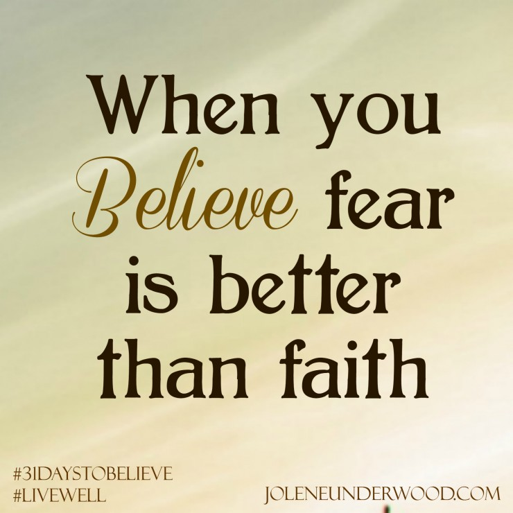 When You Believe Fear is Better Than Faith #31DaystoBelieve