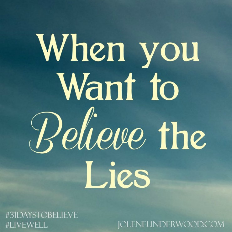 When You Want to Believe the Lies