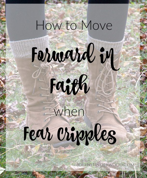 How to Move Forward in Faith When Fear Cripples