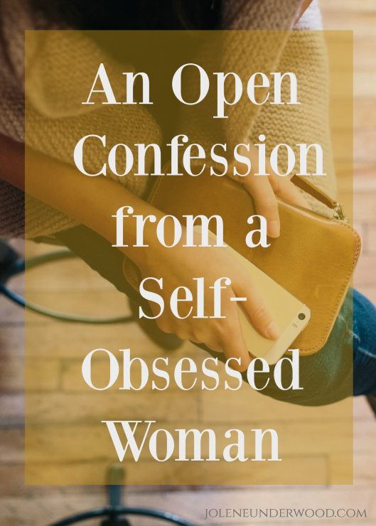 An Open Confession from a Self-Obsessed Woman