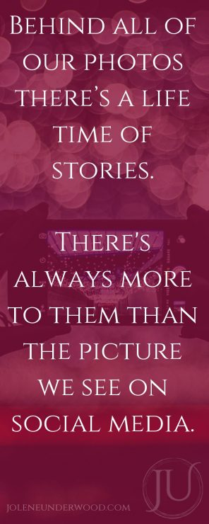 Behind all of our photos there's a life time of stories. There's always more to the picture.-2
