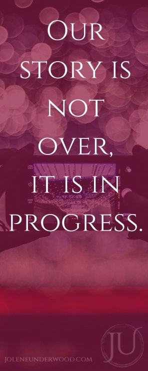 Our story is not over, it is in progress