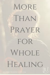 More Than Prayer for Whole Healing