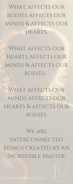What affects our bodies affects our minds & affects our