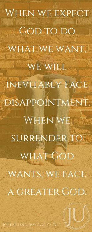 When we expect God to do what we want, we will inevitably