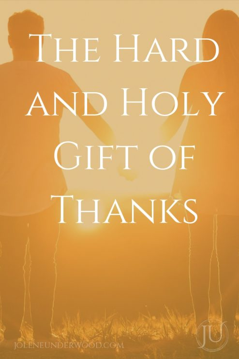 The Hard and Holy Gift of Thanks