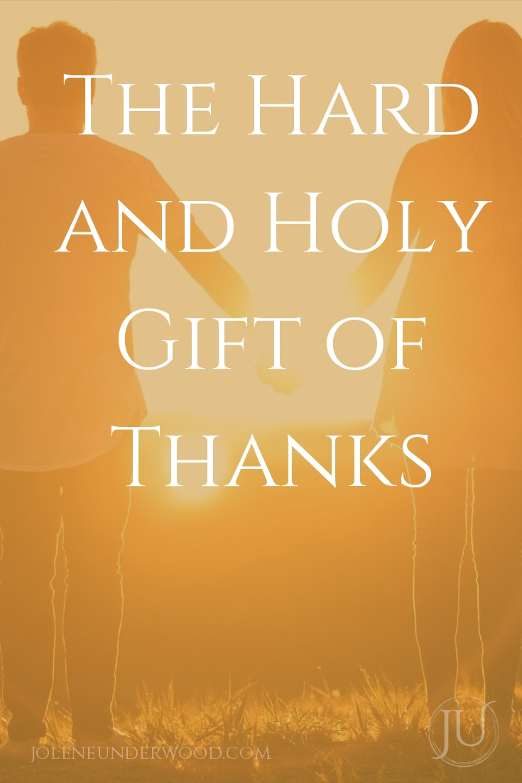 It isn't always easy to give thanks but it's worth it. The hard and holy gift of thanks sculpts our hearts to receive more of God's goodness.