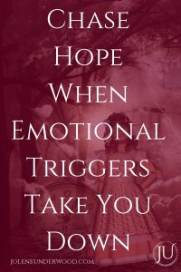 Chase Hope When Emotional Triggers Take You Down