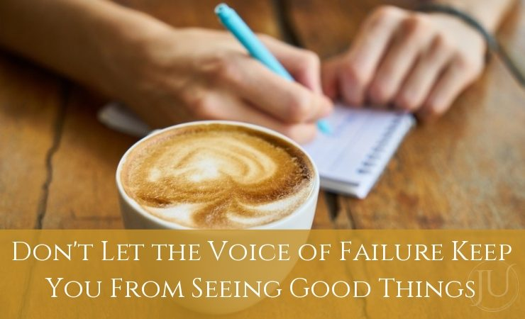 Don't Let the Voice of Failure Keep You From Seeing Good