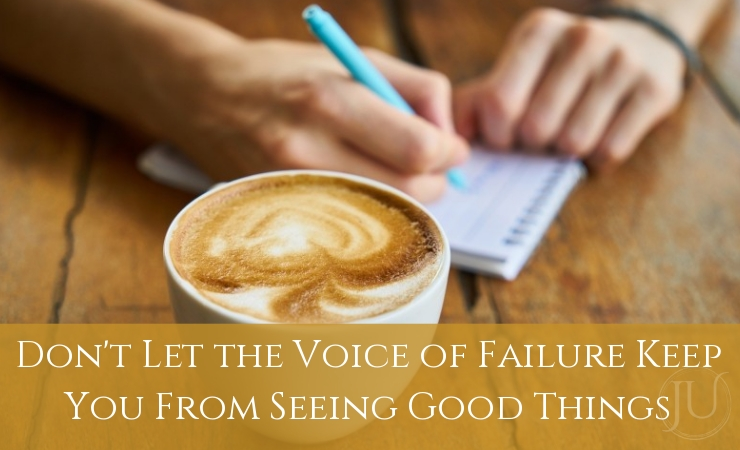 Don't Let the Voice of Failure Keep You From Seeing Good Things