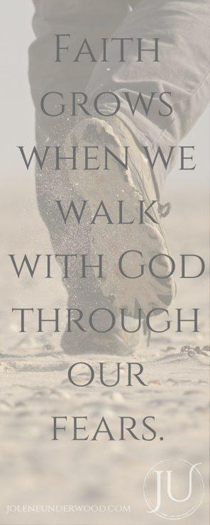 Faith grows when we walk with God through our fears