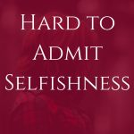 PIN When It's Hard to Admit Selfishness