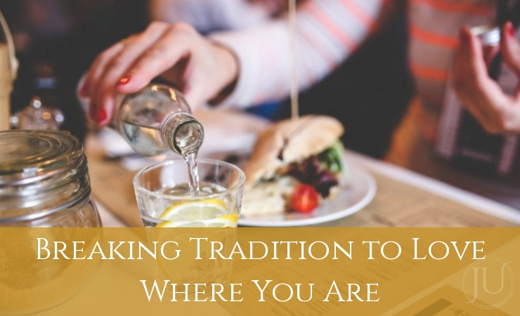 Breaking Tradition to Love Where You Are