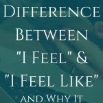 Difference Between Feel and Feel Like