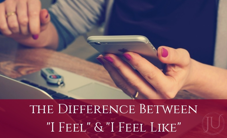 "What's the Difference between ""I Feel"" and ""I Feel Like…""?"