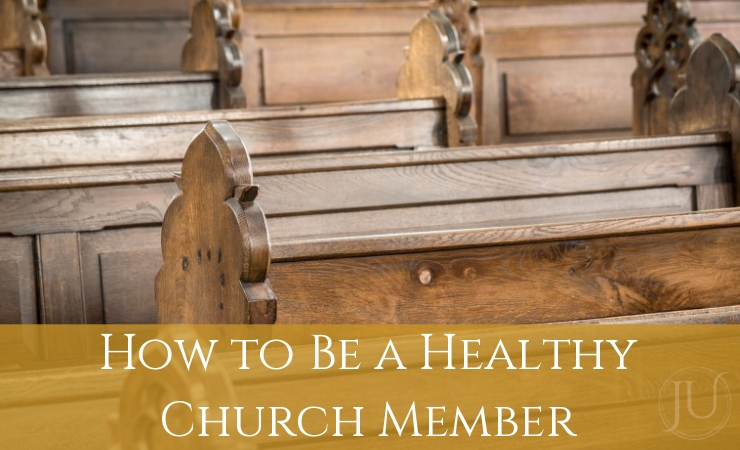 How to Be a Healthy Church Member
