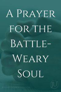 A Prayer Battle-Weary Soul