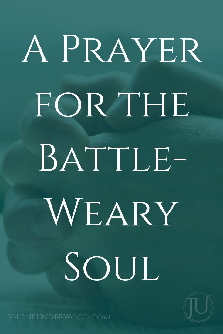 A prayer for when you feel weary in the physical, spiritual, and emotional battles.