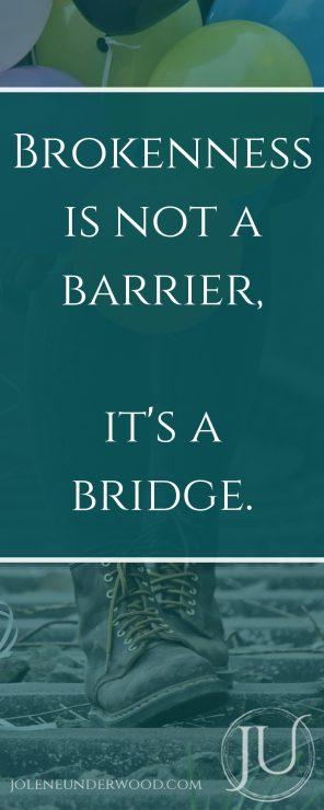 Brokenness is not a barrier, it's a bridge.