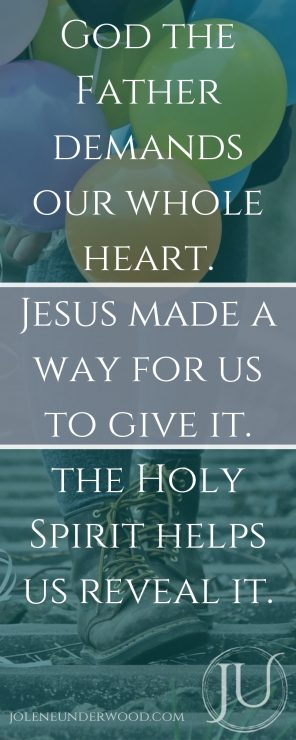 God-the-Father-demands-our-whole-heart.-Jesus-made-a-way-for-us-to-give-it.-the-Holy-Spirit-helps-us-reveal-it