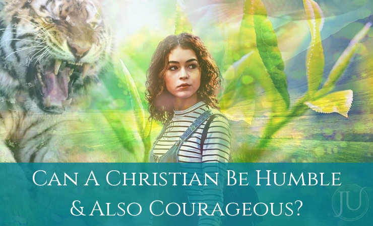 Can a Christian Be Humble and Also Courageous?