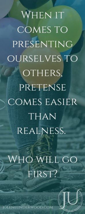 When it comes to presenting ourselves to others, pretense comes easier than realness. Who will go first?
