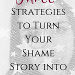 3 strategies turn shame story into healing guest lisa murray