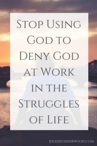 Stop Using God to Deny God at Work in Struggles of Life