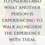 You don't have to understand to walk alongside (1)