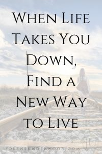 when life takes you down find a new way to live