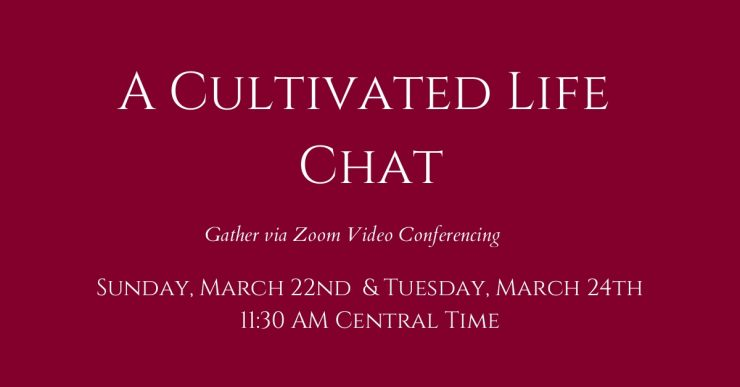 A Cultivated Life Chats | March 2020