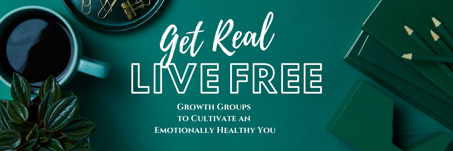 Get Real, Live Free - Christian Growth Groups to Cultivate and Emotionally Healthy You